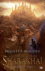 Les douze rois de sharakhai - Kevin Beaulieu